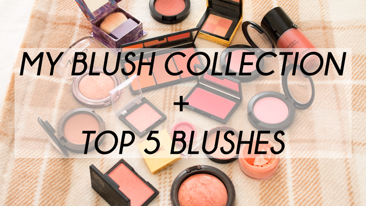 Blush Collection + Top 5 Blushes
