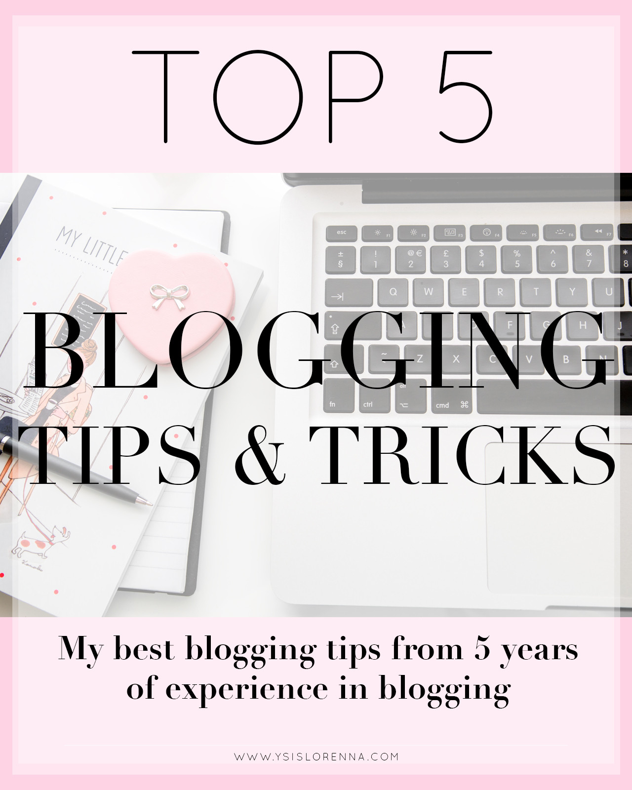My Top 5 Blogging Tips and Tricks 2016 - www.ysislorenna.com